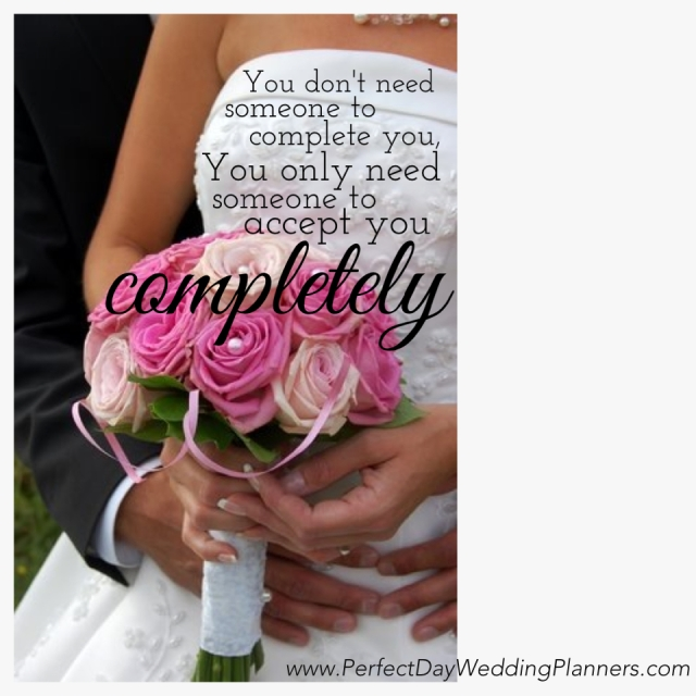 Love quote wedding you don't need someone to complete you Perfect Day Wedding Planners